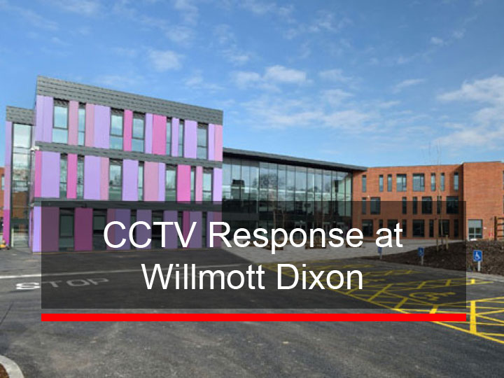 CCTV Response at Willmott Dixon
